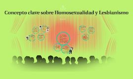 Concepto clave sobre Homoseualidad y Lesbianismo
