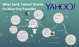 What Sank Yahoo? Blame Its Nice Guy Founder