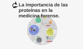 Copy of La importancia de las proteínas en la medicina forense.