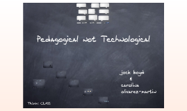 Copy of Pedagogical not Technological