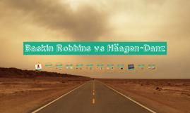 Baskin Robins vs Haegan Danz