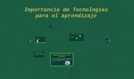 Importancia de Tecnologías para el aprendizaje