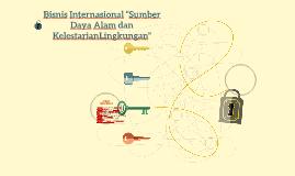 """Bisnis Internasional""""Sumber Daya Alam dan KelestarianLingku"""