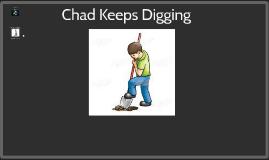 Chad Keeps Digging