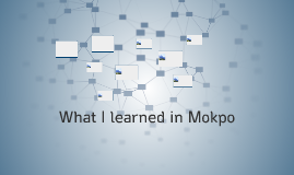 What I learned in Mokpo