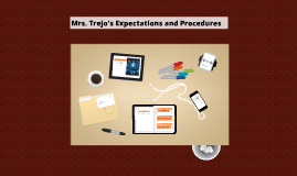 Mrs. Trejo's Expectations and Procedures