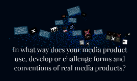 In what way does your media product use, develop or challenge forms and conventions of real media products?