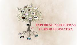 EXPERIENCIAS POSITIVAS Y LABOR LEGISLATIVA
