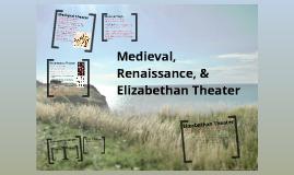 Medieval, Renaissance, & Elizabethan Theater