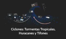 Tormentas Tropicales, Huracanes, Ciclones y Tifones