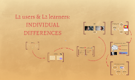 L2 users & L2 learners: INDIVIDUAL DIFFERENCES