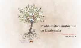 Problemática ambiental en Guatemala