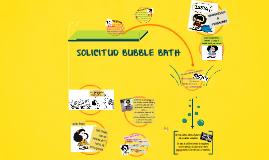 SOLICITUD BUBBLE BATH