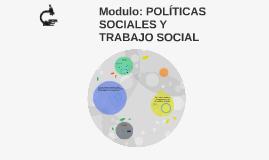 Modulo: POLÍTICAS SOCIALES Y TRABAJO SOCIAL