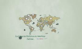 Copy of La Ciencia Politica en America Latina .