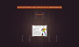 NO ES SUFICIENTE CON CUMPLIR LOS 10 MANDAMIENTOS