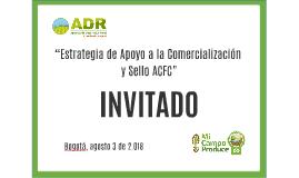 """""""Estrategias de Apoyo a la Comercialización y Sello ACFC"""""""