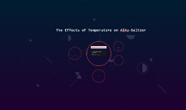 The effects of temperature on alka-seltzer