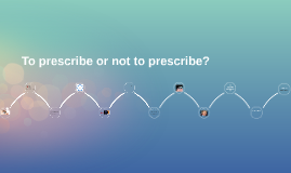 To prescribe or not to prescribe?