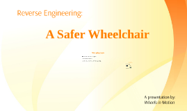 Reverse Engineering: A Safer Wheelchair