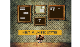 kent v united states Morris a kent, jr v united states, case no 104 in the supreme court of the united states.