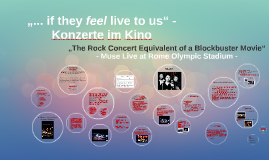 """... if they feel live to us"" - Konzerte im Kino"