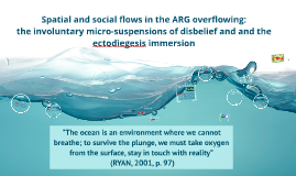 Spatial and social flows in the ARG overflowing: the involuntary micro-suspensions of disbelief and and the ectodiegesis immersion