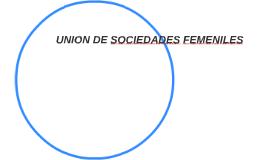 UNION DE SOCIEDADES FEMENILES
