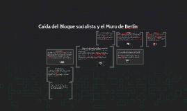 Caída del Bloque socialista y el Muro de Berlín