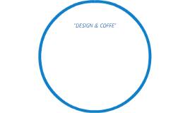 """DESIGN & COFFE"""