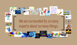We are surrounded by so many experts
