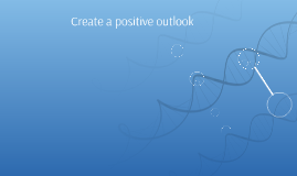Create a positive outlook