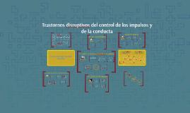 Copy of Trastornos disruptivos del control de los impulsos y de la c