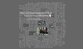 The Over Incarceration of Non-Violent Drug Offenders