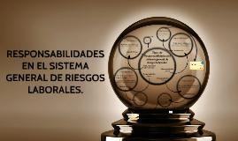 RESPONSABILIDADES EN EL SISTEMA GENERAL DE RIESGOS LABORALES