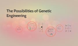 The Possibilities of Genetic Engineering