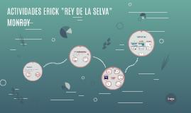 "ACTIVIDADES ERICK ""REY DE LA SELVA"" MONROY"