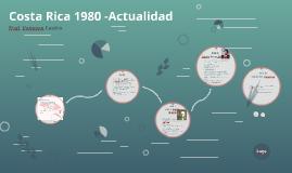 Costa Rica 1980 -Actualidad