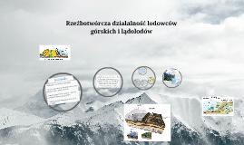 Copy of Rzeźbotwórcza działalność lodowców górskich i lądolodów