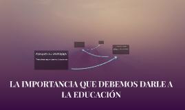 LA IMPORTANCIA QUE DEBEMOS DARLE A LA EDUCACIÓN
