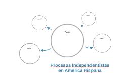Procesos Independentistas en America Hispana
