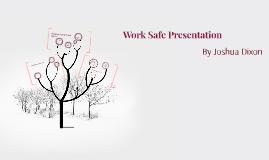 Work Safe Presentation