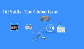 Oil Spills- The Global Issue