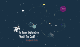 is space exploration worth the cost by on prezi