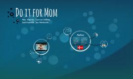 Do it for Denmark - Do it for Mom