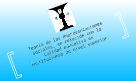 Copy of La teoría de las Representaciones Sociales desde la perspectiva de Denise Jodelet y la Calidad educativa en instituciones de nivel superior.