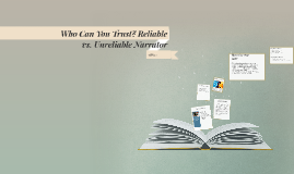 Copy of Who Can You Trust? Reliable vs. Unreliable Narrator