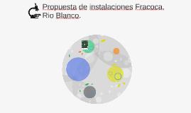 Propuesta de instalaciones Fracoca, Rio Blanco.