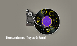 Discussion Forums - They are On Record!