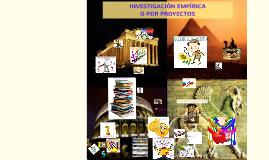 Copy of INVESTIGACIÓN EMPÍRICA O POR PROYECTOS